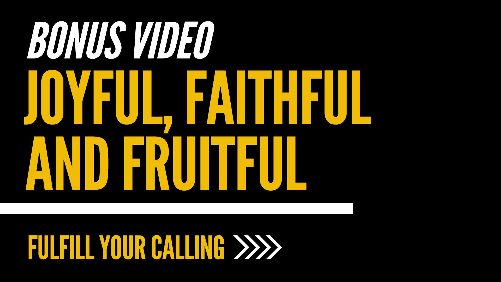 Bonus video: Joyful, Faithful and Fruitful - David Steele - Fulfill Your Calling Video Series