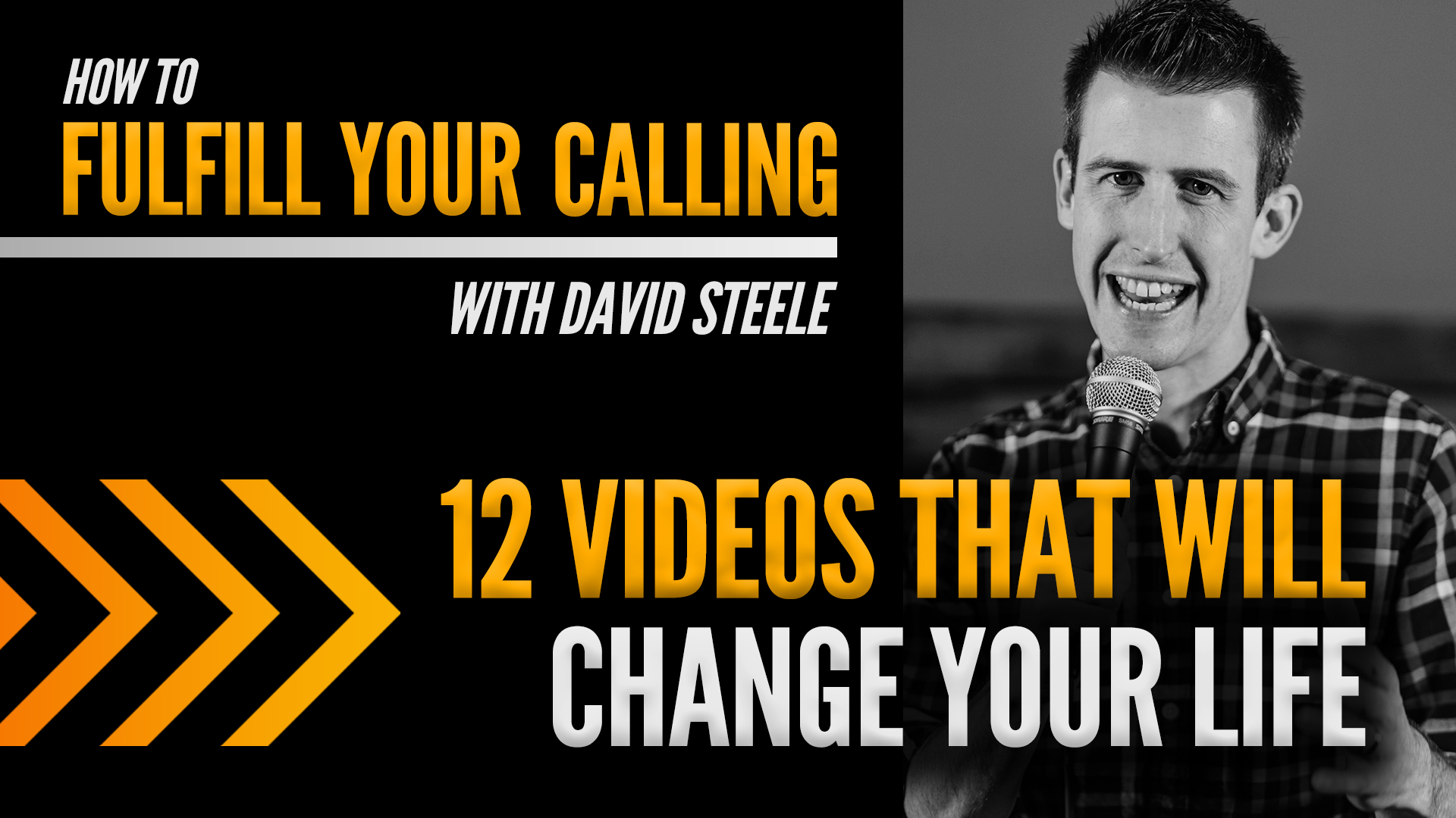 Fulfill your calling with David Steele - 12 videos that will change your life